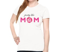 Pretty Like Mom T Shirt